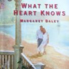 What the Heart Knows by Daley, Margaret