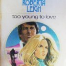 Too Young to Love by Leigh, Roberta