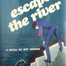 Escape the River by Brown, Roy