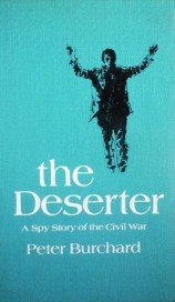 The Deserter A Spy Story of the Civil War by Burchard, Peter