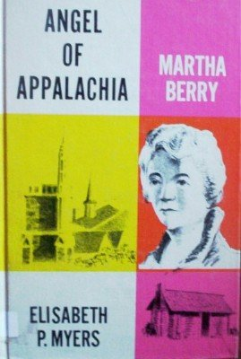 Angel of Appalachia Martha Berry by Myers, Elisabeth