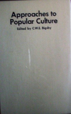 Approaches to Popular Culture by Bigsby, C. W. E. (editor)