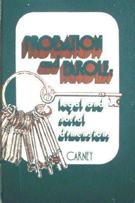 Probation and Parole: Legan and Social Dimens by Carney, Louis P.