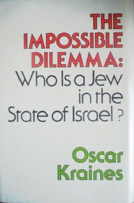 The Impossible Dilemma: Who is a Jew in the by Kraines, Oscar