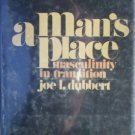 A Man's Place Masculinity in Transition by Dubbert, Joe L