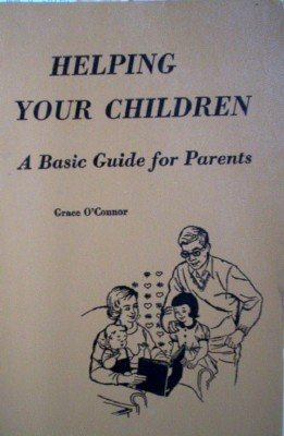 Helping Your Children A Basic Guide for Paren by O'Connor, Grace
