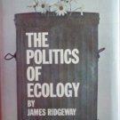 The Politics of Ecology by Ridgeway, James