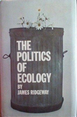 The Politics of Ecology by Ridgeway, James