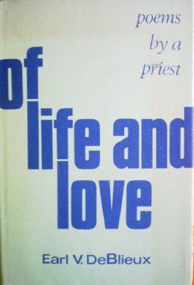 Of Life and Love: Poems by a Priest by DeBlieux, Earl V.