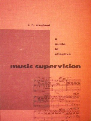A Guide to Effective Music Supervision by Weyland, Rudolph
