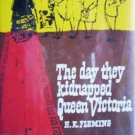 The Day they Kidnapped Queen Victoria by Fleming, H K