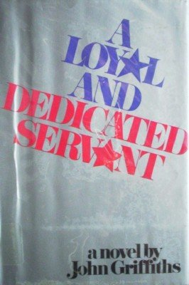 A Loyal and Dedicated Servant by Griffiths, John