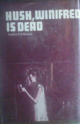 Hush, Winifred is Dead by Johnson, Audrey P