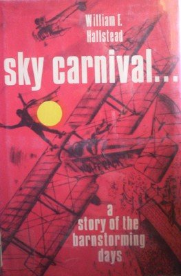 Sky Carnival A story of the Barnstorming Days by Hallstead, William F.