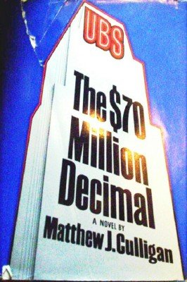 The $70 Million Dollar Decimal by Culligan, Matthew