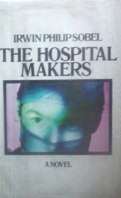 The Hospital Makers by Sobel, Irwin Philip
