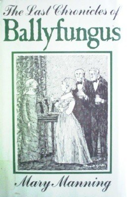 The Last Chronicles of Ballyfungus by Manning, Mary