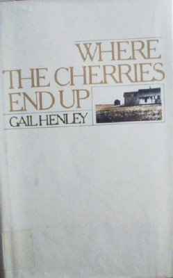 Where The Cherries End Up by Henley, Gail