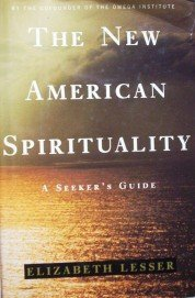 The New American Spirituality by  Elizabeth Lesser