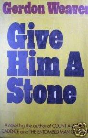 Give Him a Stone by Gordon Weaver (HB 1975 G/G)