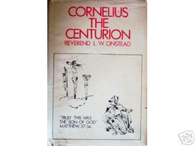 Cornelius the Centurion by L W Onstead (HB G/G)