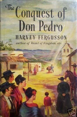 Conquest of Don Pedro by Harvey Fergusson (HB 1954 G/G)