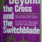 Beyond the Cross and the Switchblade David Wilkerson HB