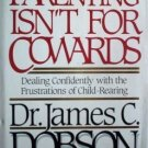 Parenting Isn't for Cowards James C. Dobson (HB 1988 G)