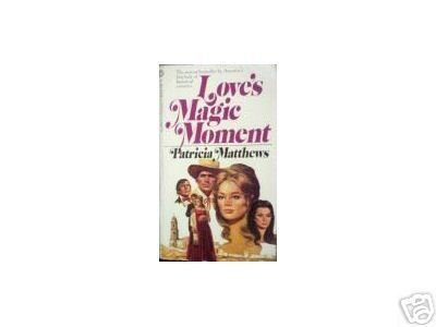 Love's Magic Moment by Patricia Matthews (MMP 1980 G)