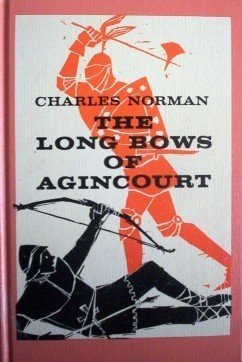 The Long Bows of Agincourt Charles Norman (HB 1963 G)