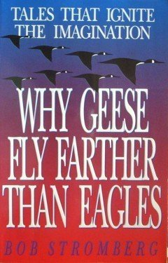 Why Geese Fly Farther Than Eagles by Bob Stromberg (SC