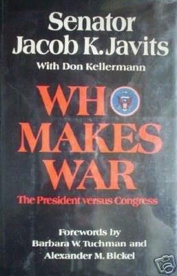 Who Makes War by Senator Jacob Javits (HB 1973 G/G)
