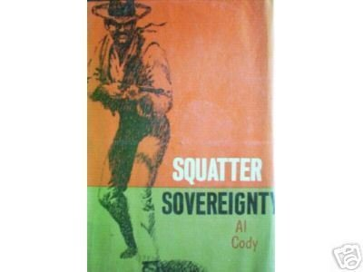 Squatter Sovereignty by Al Cody (HB First Ed G/G)