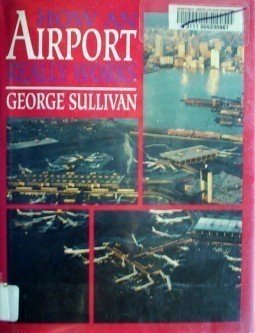 How an Airport Really Works George Sullivan (HB 1993 G*
