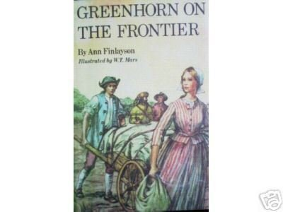 Greenhorn on the Frontier by Ann Finlayson (HB 1974 G)*