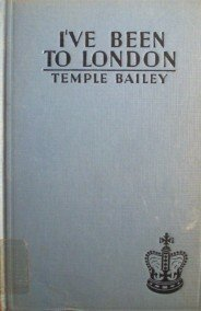 I've Been to London by Temple Bailey (HB 1937 G)*