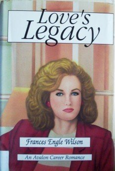 Love's Legacy by Frances E. Wilson (HB 1993 G)