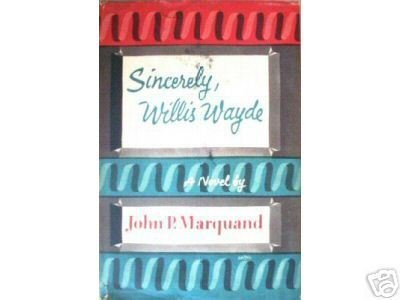 Sincerely, Willis Wayde by John P Marquand (HB 1955 G)