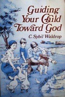 Guiding Your Child Toward God Sybil Waldrop (SC 1985 G)