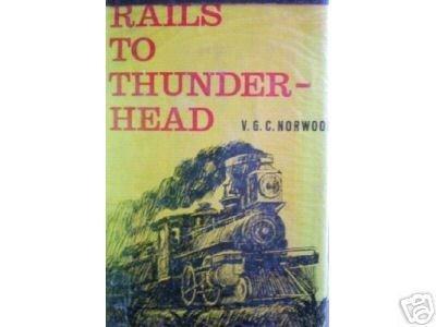 Rails to Thunder-Head by V G C Norwood (HB 1963 G)*