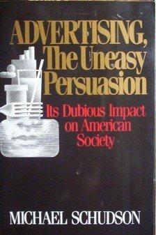Advertising the Uneasy Persuasion Michael Schudson (SC)
