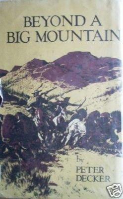 Beyond a Big Mountain - Peter Decker (HB First Ed 1959)