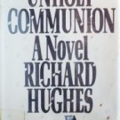 Unholy Communion by Richard Hughes (HB 1982 First Ed) *