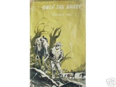 Only the Brave by Wayne C Lee (HB 1967 G/G) *