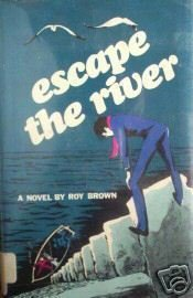 Escape the River by Roy Brown (HB First Am Ed 1972 G/G*