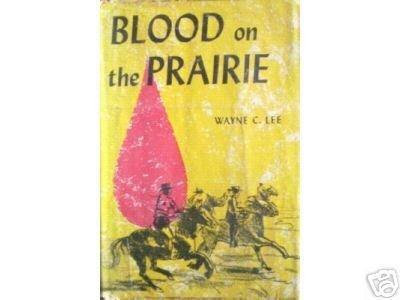 Blood on the Prairie by Wayne C. Lee (HB 1962 G/G)