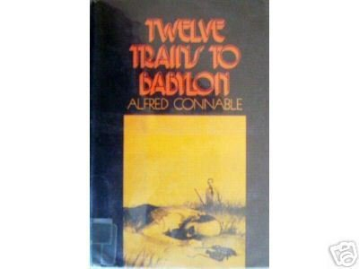 Twelve Trains to Babylon Alfred Connable (HB 1971 1st )