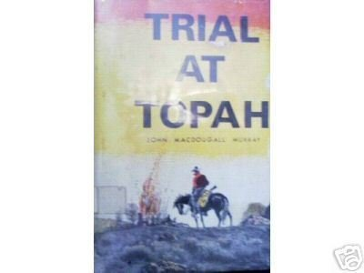 Trial at Topah by John MacDougall Murray (HB 1971 G/G)*