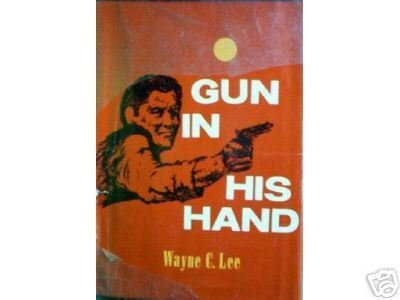 Gun in His Hand by Wayne C. Lee (HB First Ed 1964 G) *