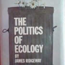 The Politics of Ecology by James Ridgeway (HB G)